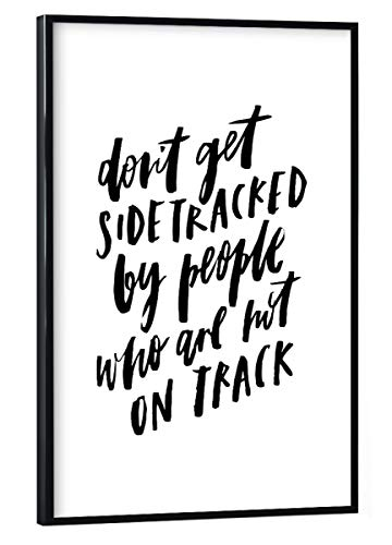 artboxONE Poster mit schwarzem Rahmen 30x20 cm Don't Get Sidetracked by People Who Are Not On Track von Planeta444