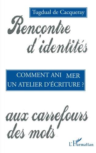 Comment animer un atelier d'écriture: Rencontre d'identités aux carrefours des mots par Tugdual De Cacqueray