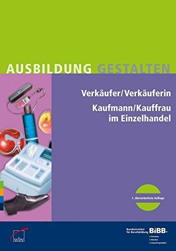 Verkäufer / Verkäuferin im Einzelhandel Kaufmann / Kauffrau im Einzelhandel: Umsetzungshilfen und Praxistipps Ausbildung gestalten