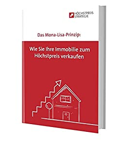 Das Mona-Lisa-Prinzip: Wie Sie Ihre Immobilie zum Höchstpreis verkaufen