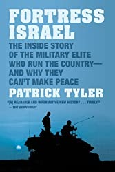 Fortress Israel: The Inside Story of the Military Elite Who Run the Country--and Why They Can't Make Peace