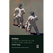 Cricket: A Political History of the Global Game, 1945-2017: 1945 to 2012 (Routledge Research in Sports History)