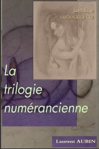La trilogie numerancienne: ou les peregrinations de l'ange cretin