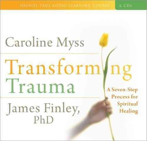 [Transforming Trauma: Uncovering the Spiritual Dimension of Healing] (By: Caroline M. Myss) [published: July, 2009]