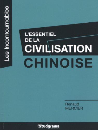 L'essentiel de la civilisation chinoise par Renaud Mercier
