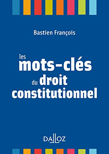 Les mots-clés du droit constitutionnel - Nouveauté par Bastien François