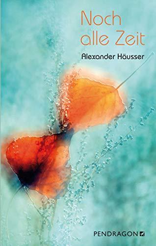 Buchseite und Rezensionen zu 'Noch alle Zeit: Roman' von Alexander Häusser