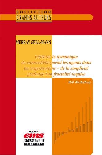 Murray Gell-Mann, clbrer la dynamique de connectivit parmi les agents dans les organisations  de la simplicit profonde  la fractalit requise