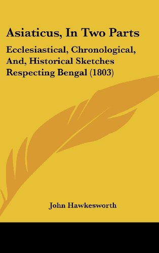 Asiaticus, in Two Parts: Ecclesiastical, Chronological, And, Historical Sketches Respecting Bengal (1803)