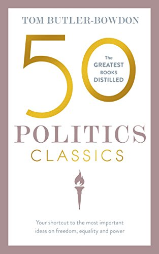50 Politics Classics: Your shortcut to the most important ideas on freedom, equality, and power (50 Classics) (English Edition) por Tom Butler-Bowdon