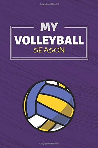 My Volleyball Season: Volleyball Journal & Sport Coaching Notebook Motivation Quotes - Practice Training Diary To Write In (110 Lined Pages, 6 x 9 in) Gift For Fans, Coach, School, Players