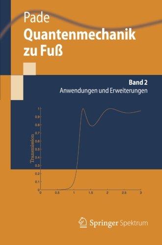 Quantenmechanik zu Fuß 2: Anwendungen und Erweiterungen (Springer-Lehrbuch) (German Edition)