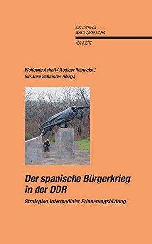 Der Spanische Bürgerkrieg in der DDR: Strategien intermedialer Erinnerungsbildung (Bibliotheca Ibero-Americana, Band 126)