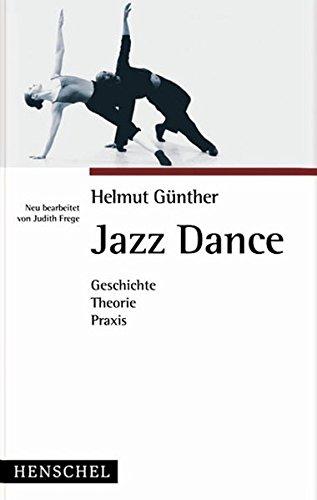 Jazz Dance: Geschichte, Theorie, Praxis