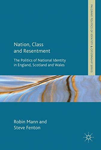 Nation, Class and Resentment: The Politics of National Identity in England, Scotland and Wales (Palgrave Politics of Identity and Citizenship Series)
