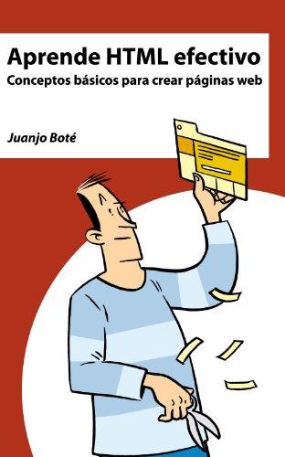 Aprende HTML efectivo. Conceptos básicos para crear páginas web. por Juanjo Boté