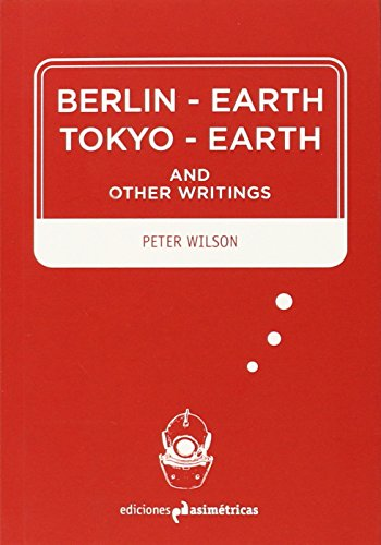 Berlin-Earth. Tokyo-Earth. And Other Writings (Inmersiones)