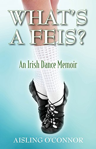 What's a Feis? An Irish Dance Memoir por Aisling O'Connor