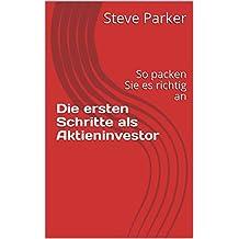 Die ersten Schritte als Aktieninvestor: So packen Sie es richtig an (Wie werde ich Aktieninvestor 1)