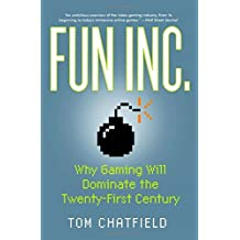 Fun Inc.: Why Gaming Will Dominate the Twenty-First Century by Tom Chatfield (2011-12-15)