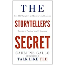 The Storyteller's Secret: How TED speakers and inspirational leaders turn their passion into performance by Carmine Gallo (2016-02-25)