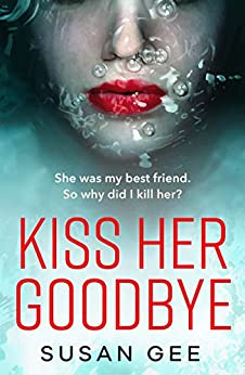 Kiss Her Goodbye: The most addictive thriller you'll read this year by [Gee, Susan]