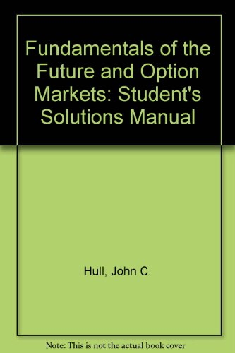 Fundamentals of the Future and Option Markets: Student's Solutions Manual