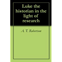 Luke the historian in the light of research (English Edition)