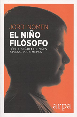 El niño filósofo : cómo enseñar a los niños a pensar por sí mismos por Jordi Nomen Recio