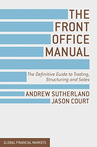 The Front Office Manual: The Definitive Guide to Trading, Structuring and Sales (Global Financial Markets) por A. Sutherland
