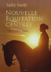 Nouvelle équitation centrée : Aller plus loin...