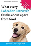 What Every Labrador Retriever Thinks about Apart from Food (Blank Inside/Novelty Book): A Professor's Guide on Training Your Labrador Dog or Puppy Usi