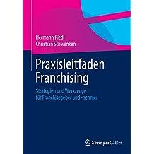 Praxisleitfaden Franchising: Strategien und Werkzeuge für Franchisegeber und -nehmer