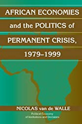 African Economies and the Politics of Permanent Crisis, 1979-1999 (Political Economy of Institutions and Decisions)