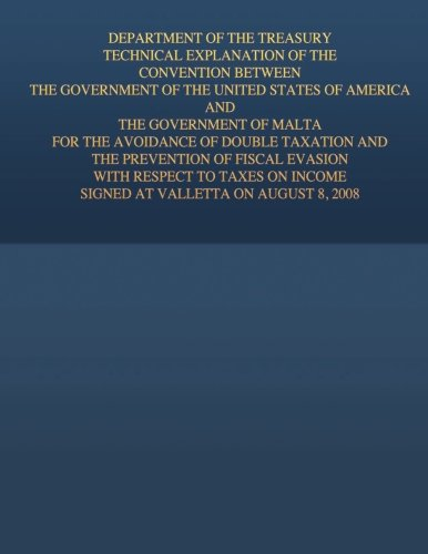 Department of the Treasury Technical Explanation of the Convention Between the Government of the United States of America and the Government of Malta: ... Income Signed at Valletta on August 8, 2008