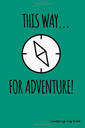 This Way For Adventure!: Camping RV Trailer Travel Log Camping Journal Record Tracker for 60 Trips with Prompts for Writing, Detail of Campground, Rating 6