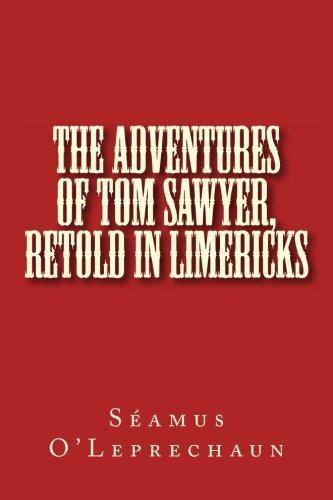 The Adventures of Tom Sawyer, Retold in Limericks by S??amus O'Leprechaun (2013-02-17)