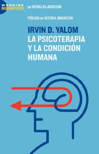 Irvin D. Yalom: La Psicoterapia y la Condición Humana: La Psicoterapia Y La Condicion Humana
