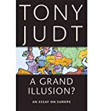 [( A Grand Illusion?: An Essay on Europe By Judt, Tony ( Author ) Paperback May - 2011)] Paperback