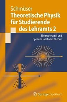 Theoretische Physik für Studierende des Lehramts 2: Elektrodynamik und Spezielle Relativitätstheorie (Springer-Lehrbuch) von [Schmüser, Peter]