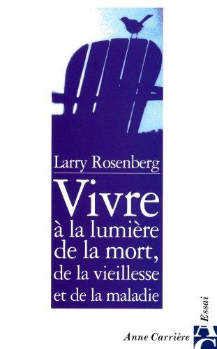 Vivre à la lumière de la mort, de la vieillesse et de la maladie par Larry Rosenberg