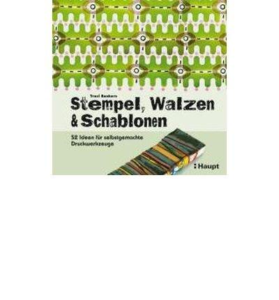 Stempel, Walzen & Schablonen: 52 Ideen f?r selbstgemachte Druckwerkzeuge (Paperback)(German) - Common