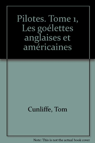 Pilotes. Tome 1, Les goélettes anglaises et américaines par Tom Cunliffe, Collectif