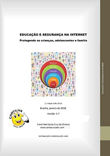 EDUCAÇÃO E SEGURANÇA NA INTERNET: Protegendo as crianças, adolescentes e a família (Portuguese Edition) por Frank Ned Santa Cruz de Oliveira