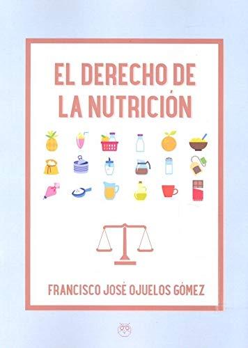 El derecho de la nutrición por Francisco Jose Ojuelos Gomez