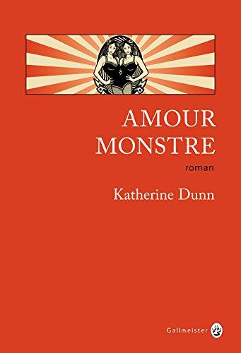 Katherine Dunn - Amour monstre (Rentrée Littéraire 2016)