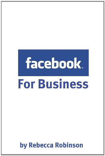 Facebook for Business: How to Create a Facebook Business Page That Works -- From the Basics to Using Facebook\'s Advanced Mark Up Language (FBML) (English Edition)
