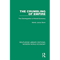 The Crumbling of Empire: The Disintegration of World Economy (Routledge Library Editions: Modern World Economy) (English…