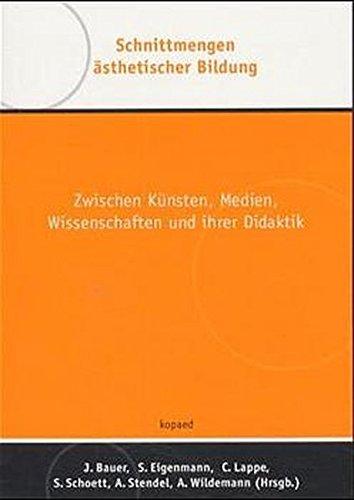 Schnittmengen ästhetischer Bildung: Zwischen Künsten, Medien, Wissenschaften und ihrer Didaktik (Ästhetik - Medien - Bildung)