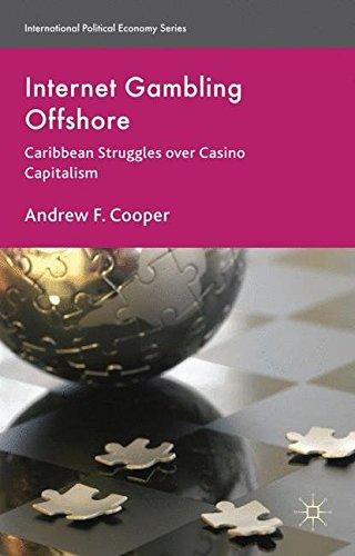 Internet Gambling Offshore: Caribbean Struggles Over Casino Capitalism (International Political Economy Series)
